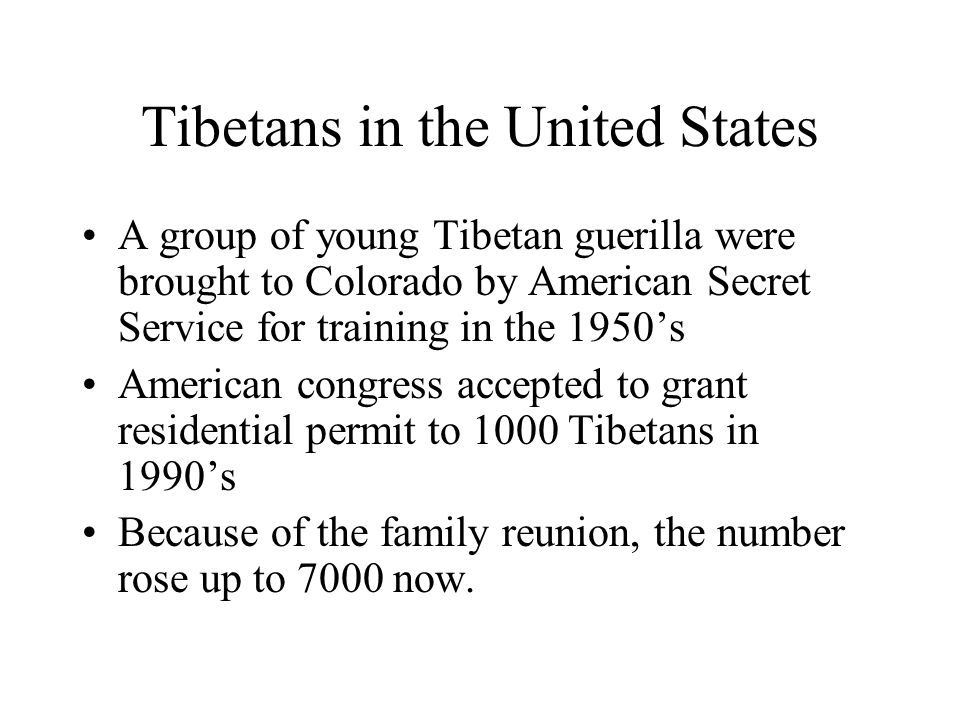Tibetans in the United States A group of young Tibetan guerilla were brought to Colorado by American Secret Service for training in the 1950s American