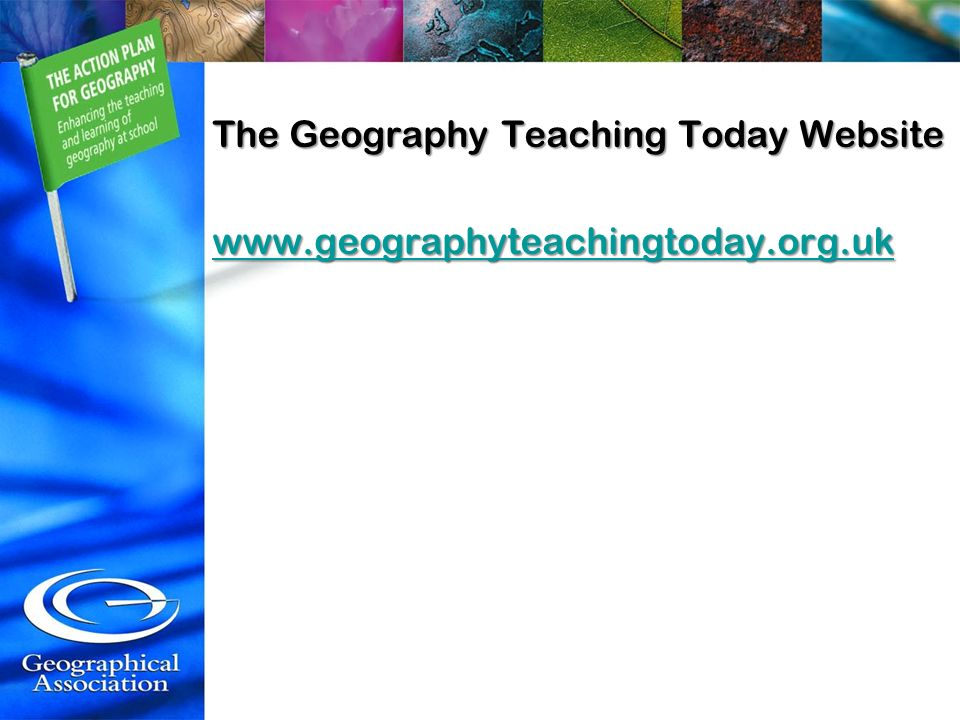 The Geography Teaching Today Website www.geographyteachingtoday.org.uk