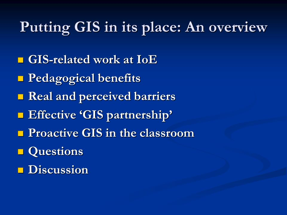 Putting GIS in its place: An overview GIS-related work at IoE GIS-related work at IoE Pedagogical benefits Pedagogical benefits Real and perceived bar