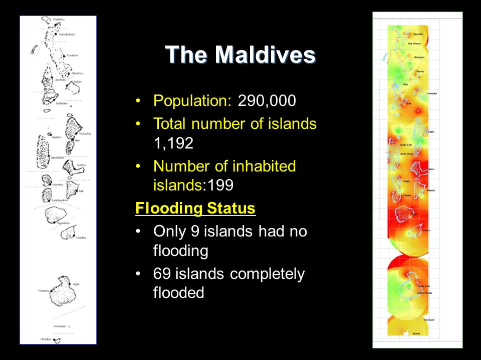Population: 290,000 Total number of islands 1,192 Number of inhabited islands:199 Flooding Status Only 9 islands had no flooding 69 islands completely