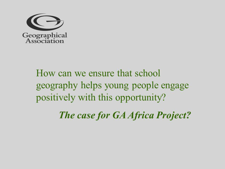 How can we ensure that school geography helps young people engage positively with this opportunity.