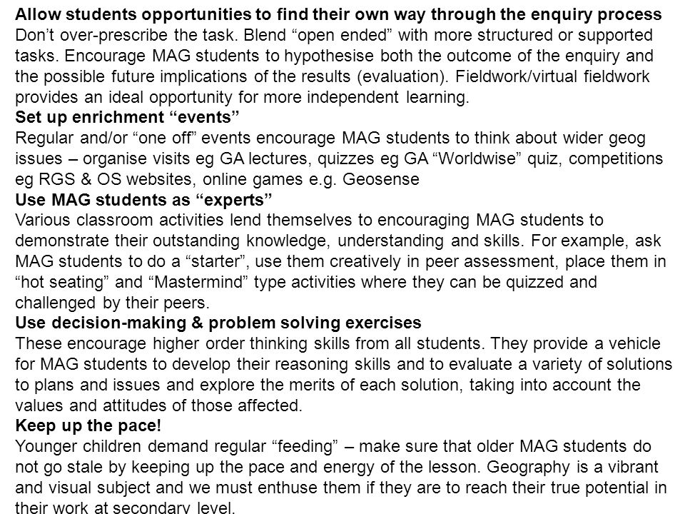 Allow students opportunities to find their own way through the enquiry process Dont over-prescribe the task. Blend open ended with more structured or