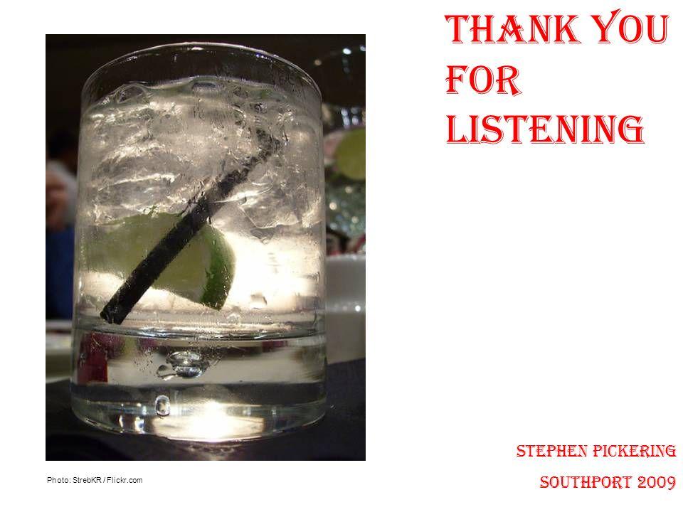 Thank you for listening Stephen Pickering Southport 2009 Photo: StrebKR / Flickr.com