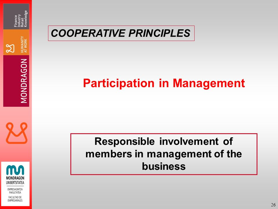 26 Participation in Management Responsible involvement of members in management of the business COOPERATIVE PRINCIPLES