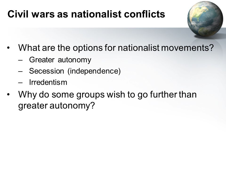 Civil wars as nationalist conflicts What are the options for nationalist movements.