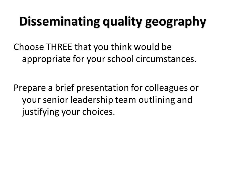 Disseminating quality geography Choose THREE that you think would be appropriate for your school circumstances.