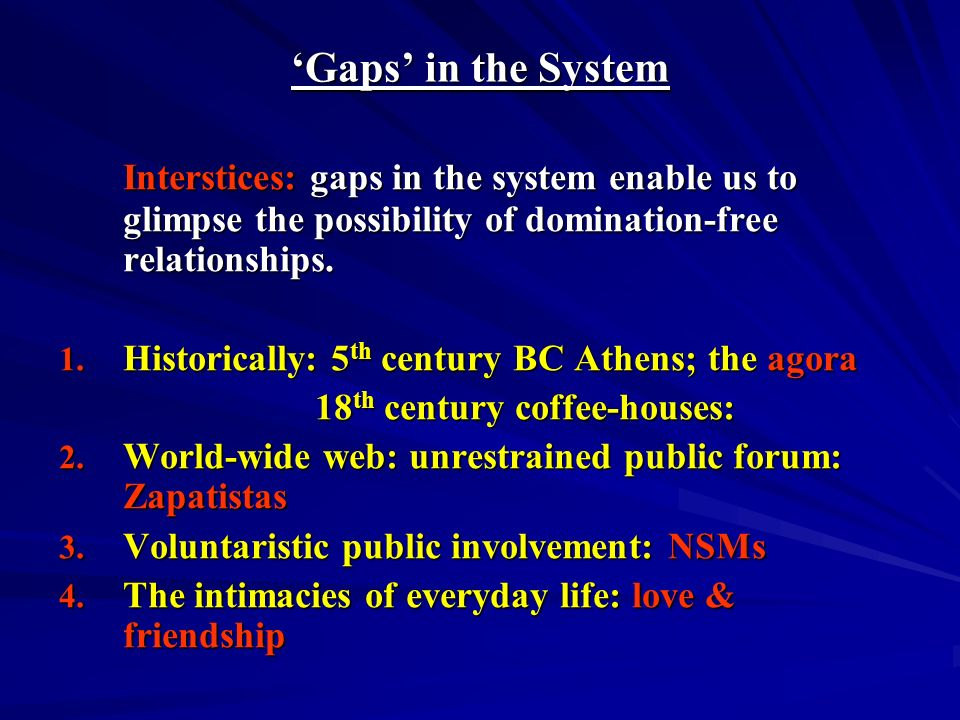 Gaps in the System Interstices: gaps in the system enable us to glimpse the possibility of domination-free relationships. 1. Historically: 5 th centur