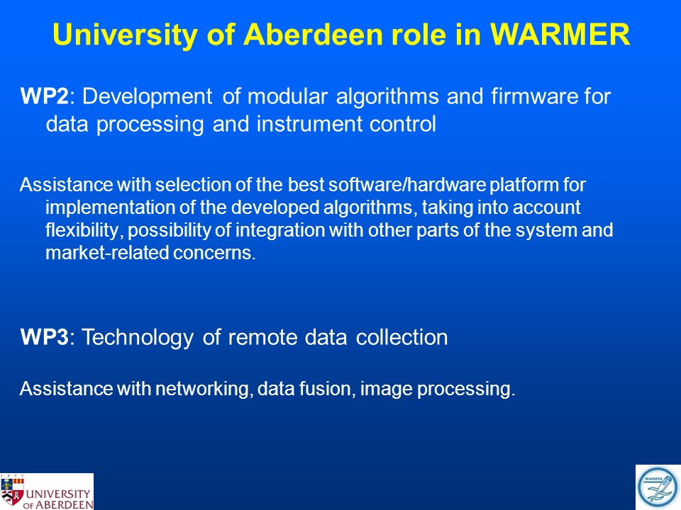 University of Aberdeen role in WARMER WP2: Development of modular algorithms and firmware for data processing and instrument control Assistance with selection of the best software/hardware platform for implementation of the developed algorithms, taking into account flexibility, possibility of integration with other parts of the system and market-related concerns.