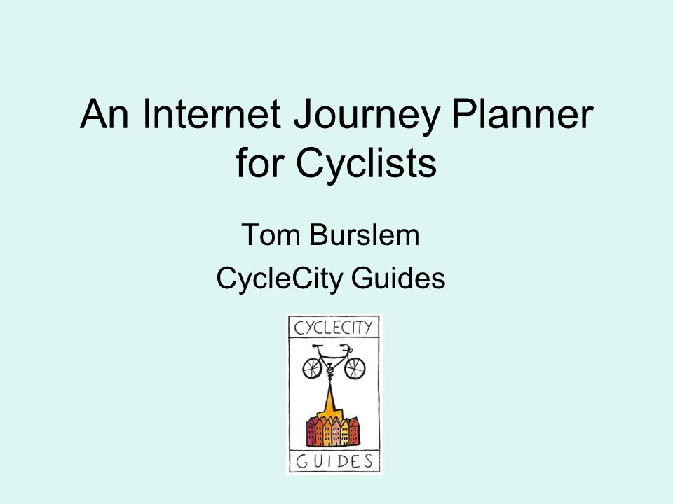 Introduction CycleCity Guides Transport Direct Existing Internet Journey Planners Methodology and data capture techniques used Other uses for the data we are collecting Any questions?