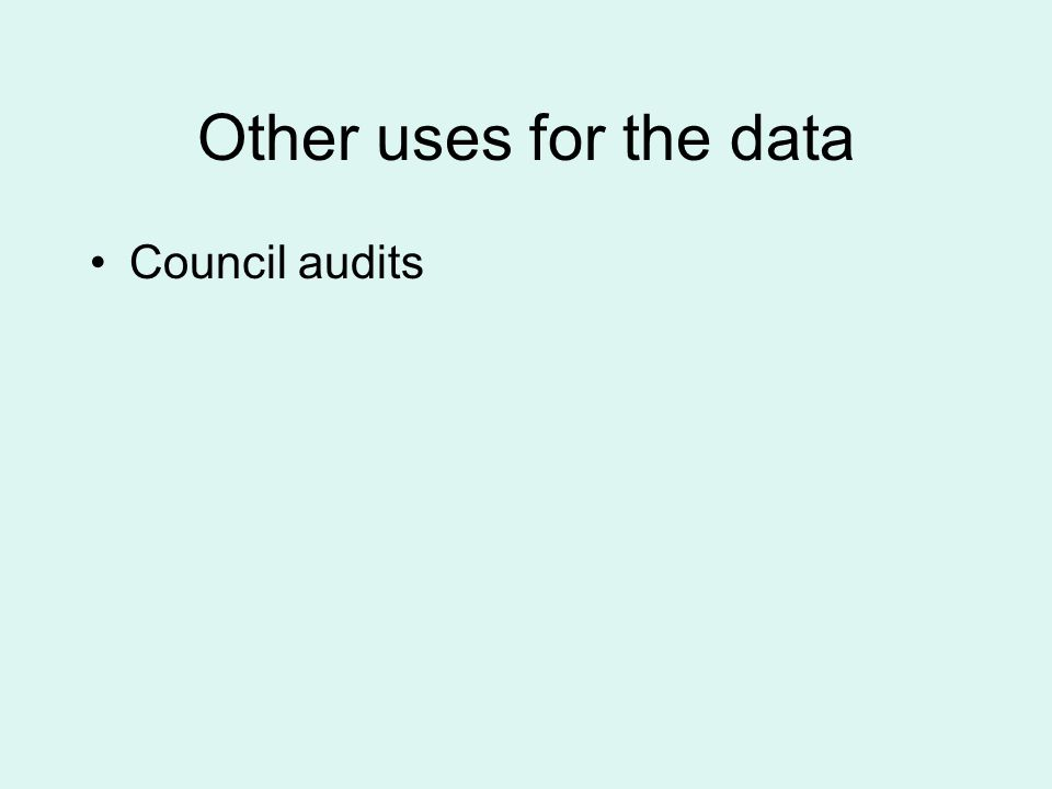 Other uses for the data Council audits