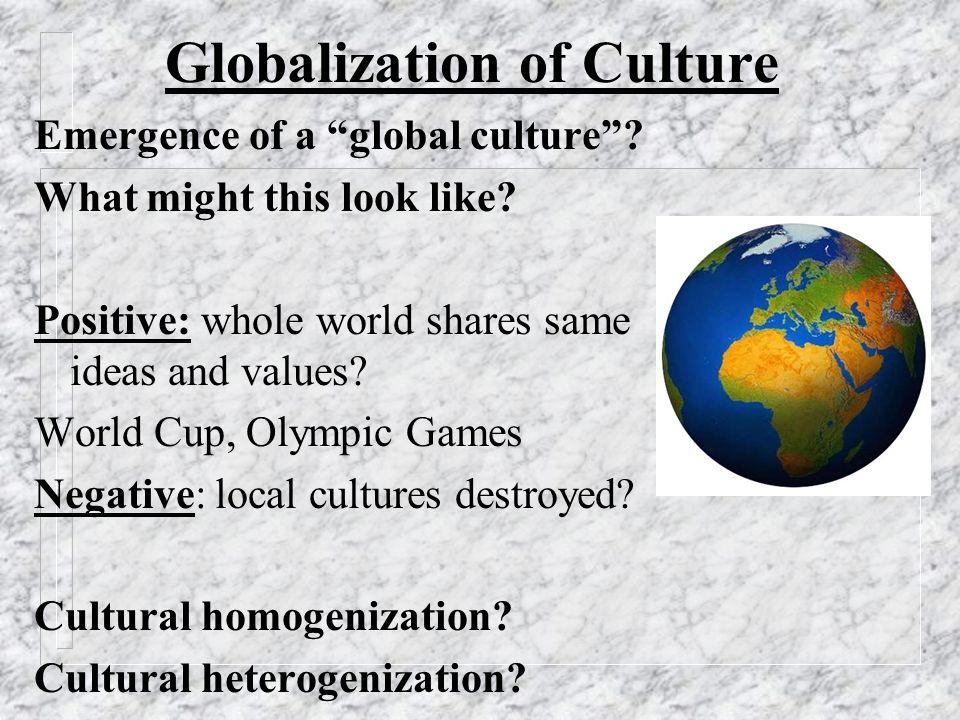 Globalization of Culture Emergence of a global culture.