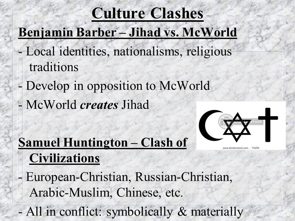 Culture Clashes Benjamin Barber – Jihad vs.