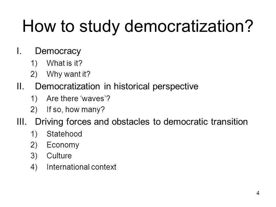 4 How to study democratization. I.Democracy 1)What is it.