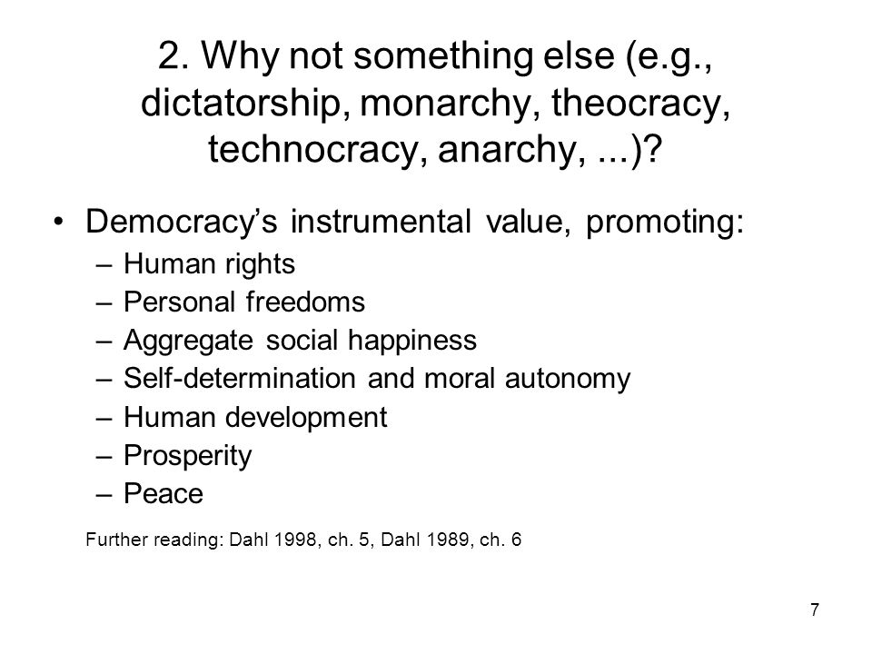 7 2. Why not something else (e.g., dictatorship, monarchy, theocracy, technocracy, anarchy,...).