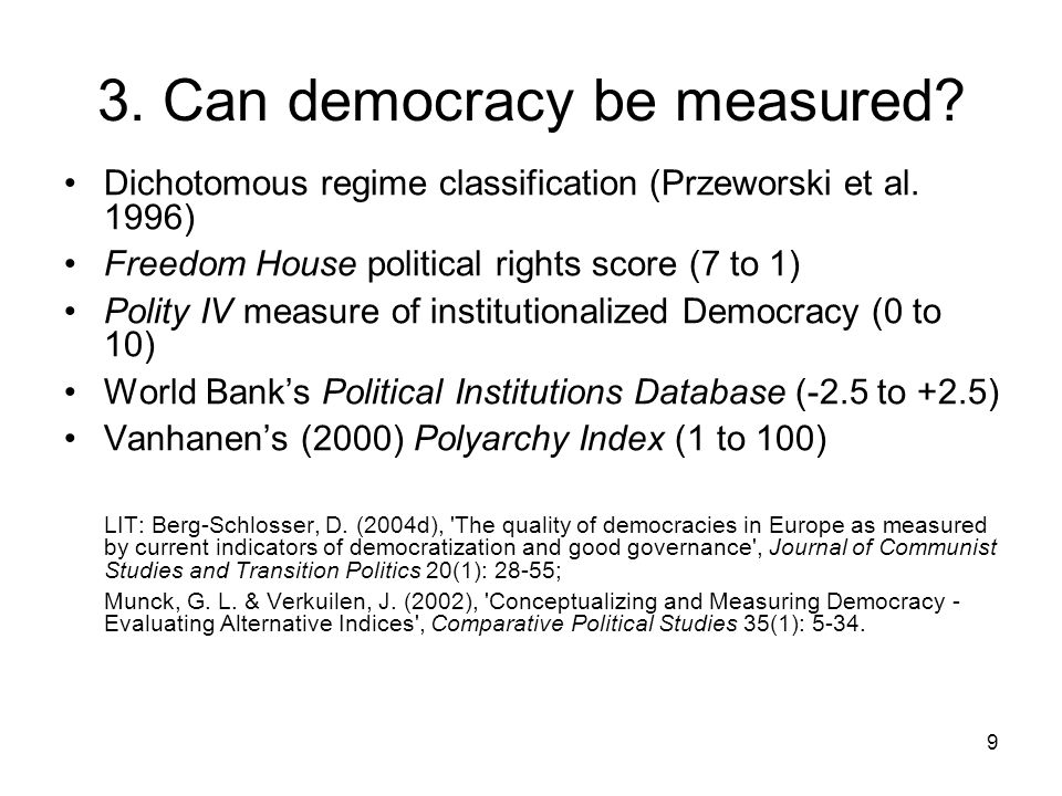 9 3. Can democracy be measured? Dichotomous regime classification (Przeworski et al. 1996) Freedom House political rights score (7 to 1) Polity IV mea