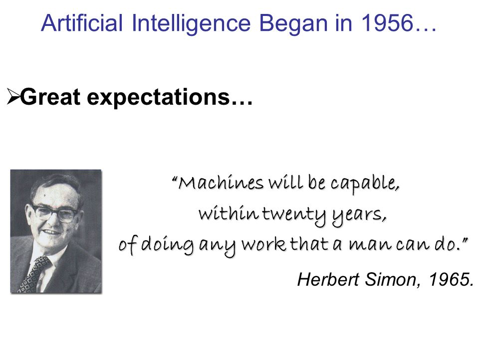 What Happened.Machines will be capable, within twenty years, of doing any work that a man can do.