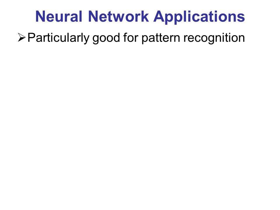 Neural Network Applications Particularly good for pattern recognition