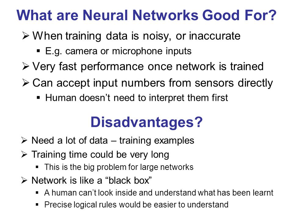 What are Neural Networks Good For. When training data is noisy, or inaccurate E.g.