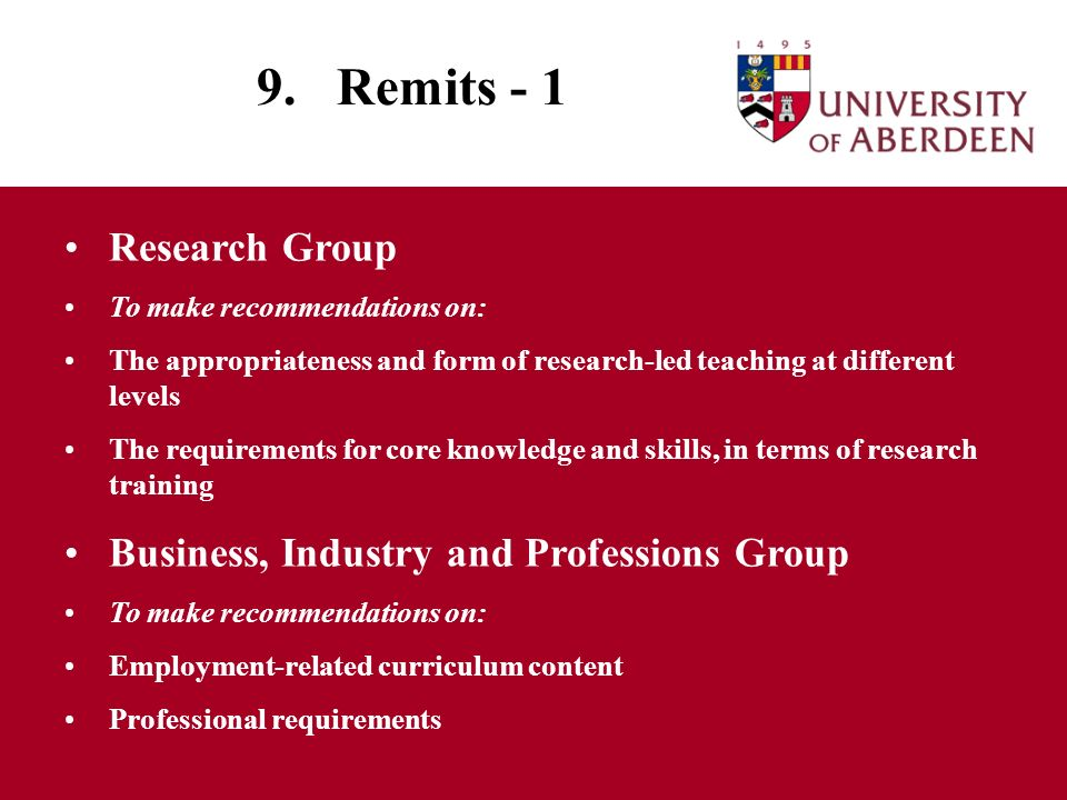 9. Remits - 1 Research Group To make recommendations on: The appropriateness and form of research-led teaching at different levels The requirements fo