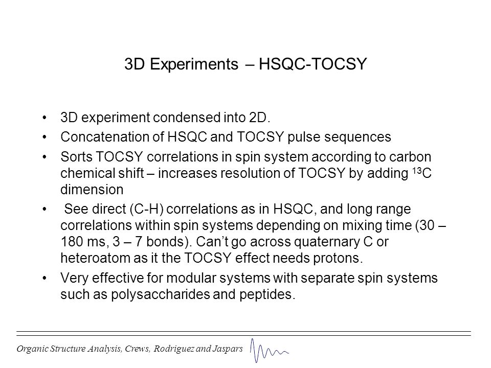 3D experiment condensed into 2D. Concatenation of HSQC and TOCSY pulse sequences Sorts TOCSY correlations in spin system according to carbon chemical