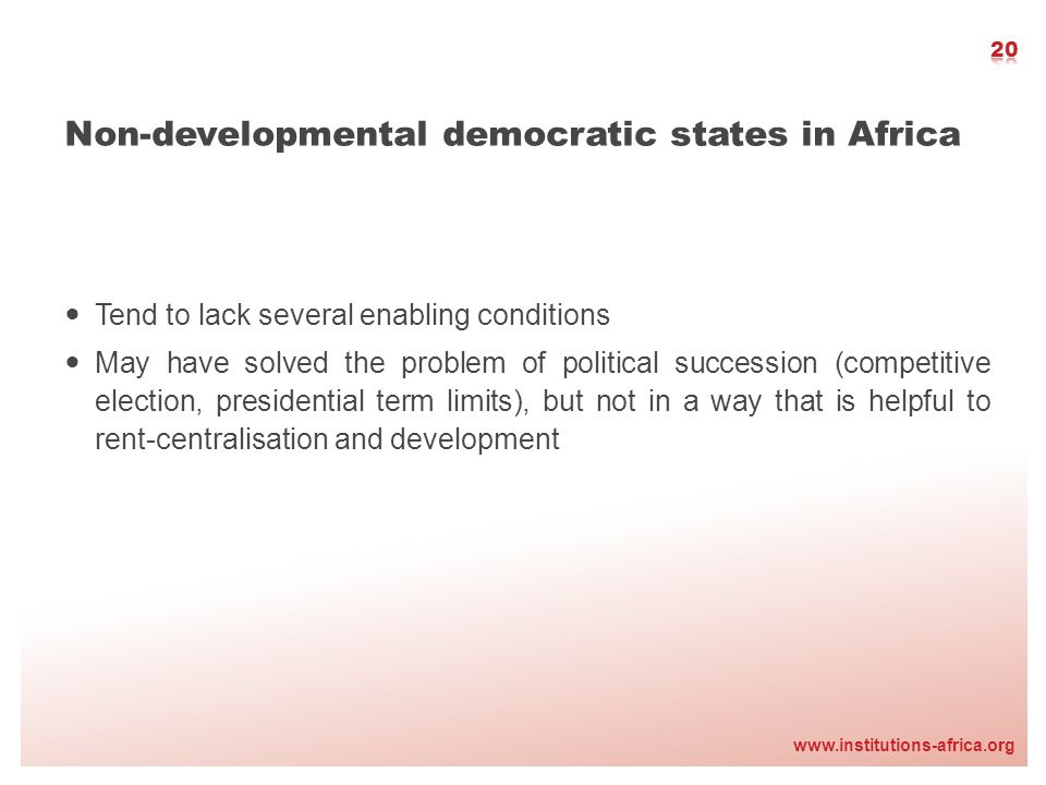www.institutions-africa.org Non-developmental democratic states in Africa Tend to lack several enabling conditions May have solved the problem of poli