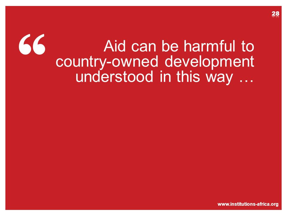 www.institutions-africa.org Aid can be harmful to country-owned development understood in this way …