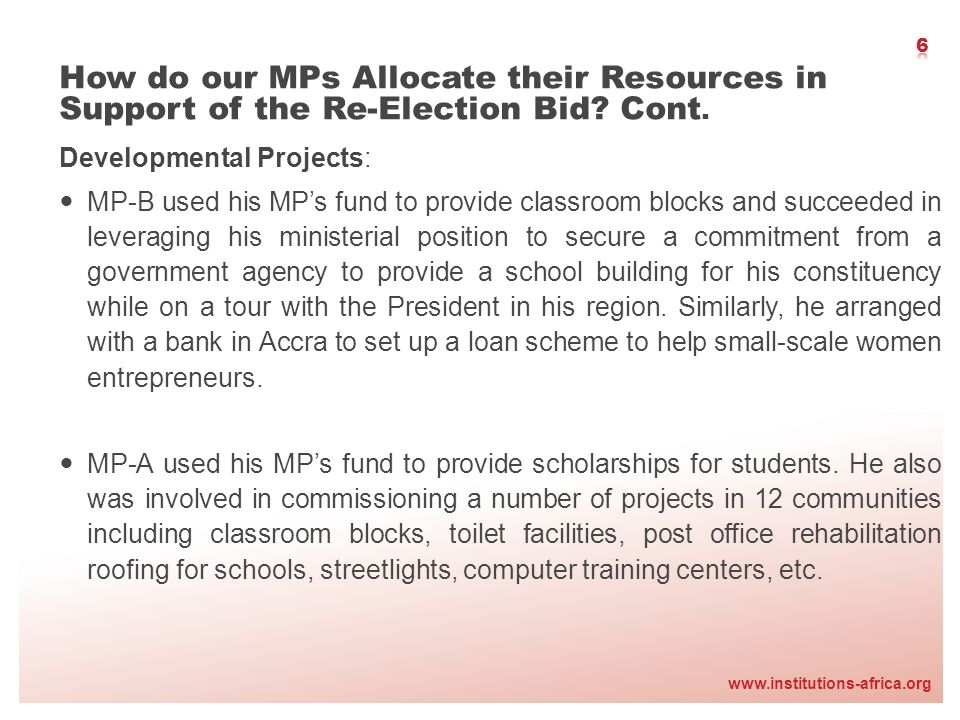 www.institutions-africa.org Developmental Projects: MP-B used his MPs fund to provide classroom blocks and succeeded in leveraging his ministerial pos
