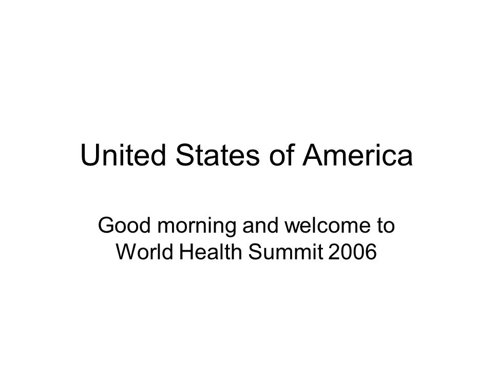 United States of America Good morning and welcome to World Health Summit 2006