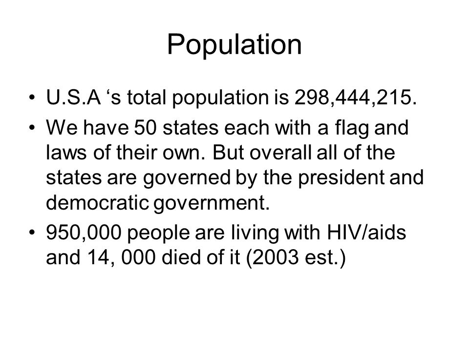 Population U.S.A s total population is 298,444,215.