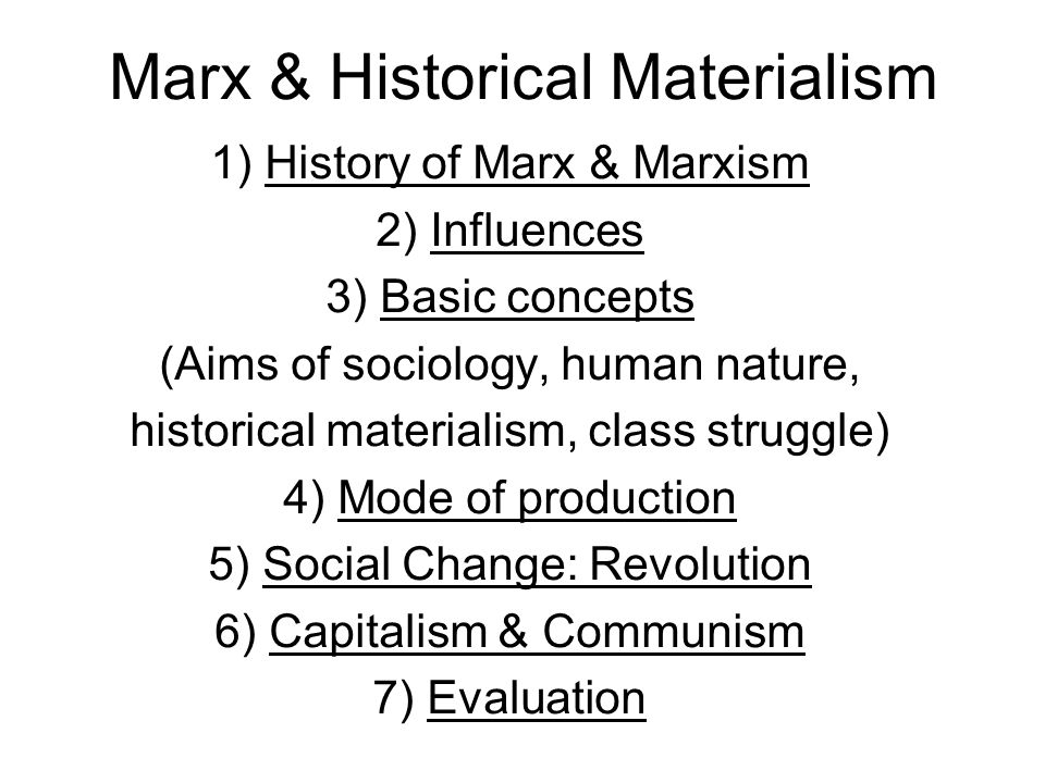 Marx & Historical Materialism 1) History of Marx & Marxism 2) Influences 3) Basic concepts (Aims of sociology, human nature, historical materialism, c
