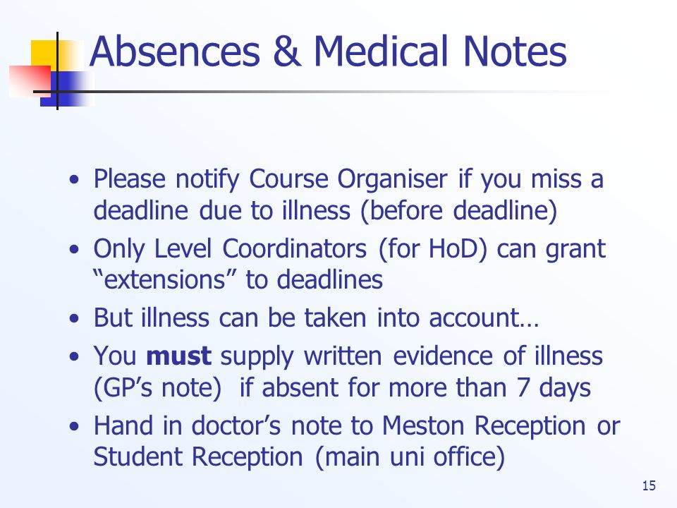 15 Absences & Medical Notes Please notify Course Organiser if you miss a deadline due to illness (before deadline) Only Level Coordinators (for HoD) c