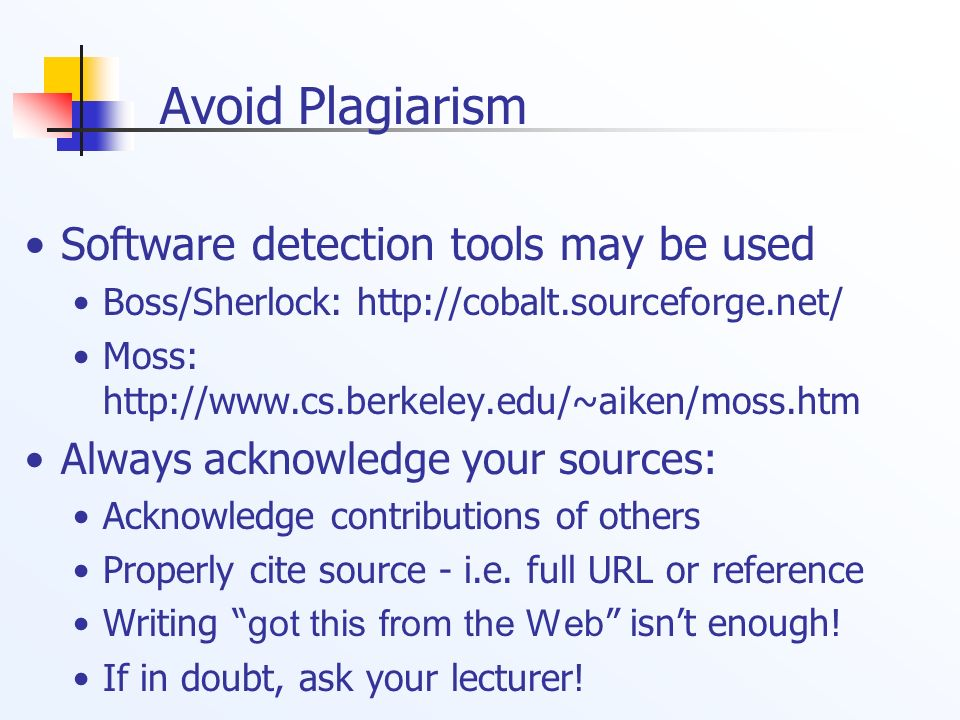 Software detection tools may be used Boss/Sherlock: http://cobalt.sourceforge.net/ Moss: http://www.cs.berkeley.edu/~aiken/moss.htm Always acknowledge