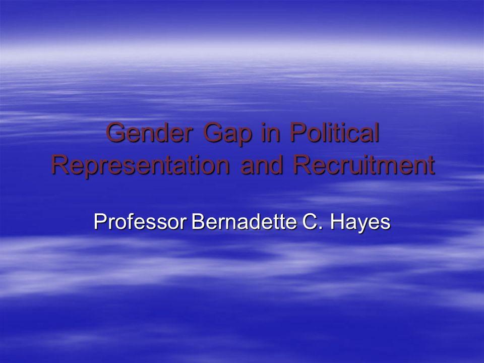 Gender Gap in Political Representation and Recruitment Professor Bernadette C. Hayes