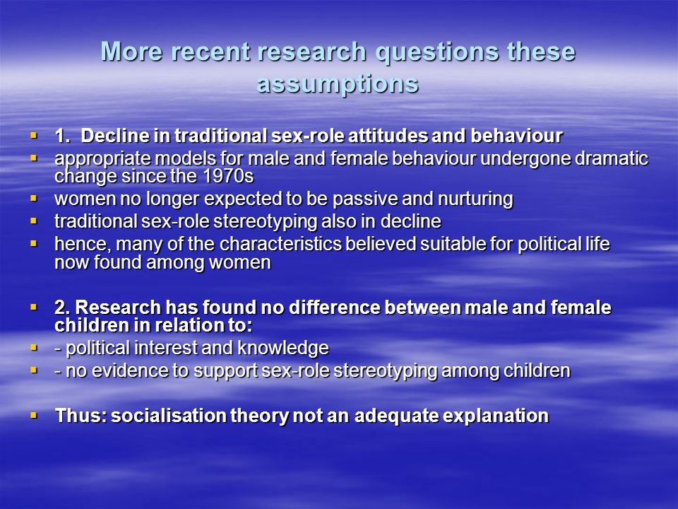 More recent research questions these assumptions 1.