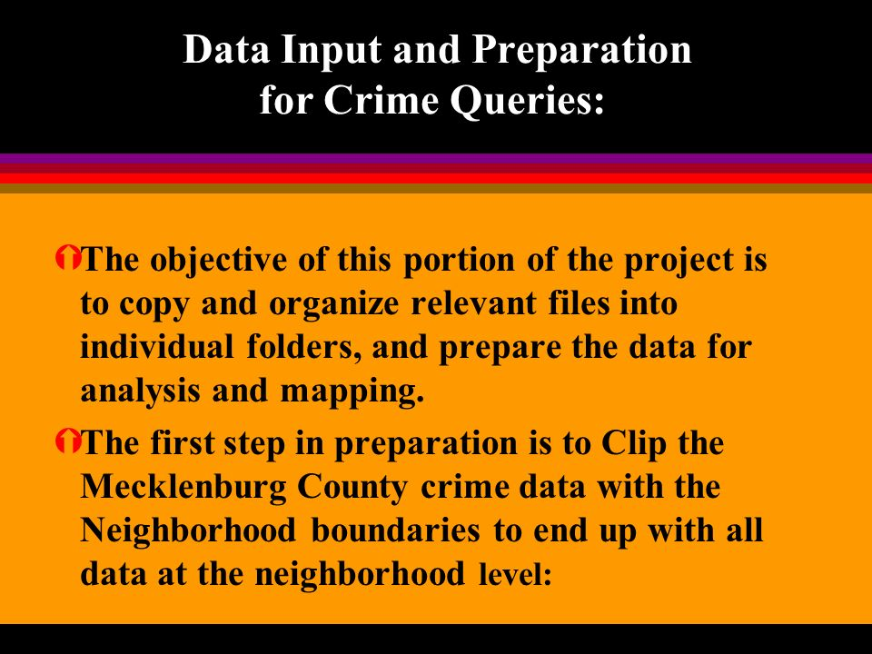 Data Input and Preparation for Crime Queries: ÝThe objective of this portion of the project is to copy and organize relevant files into individual folders, and prepare the data for analysis and mapping.
