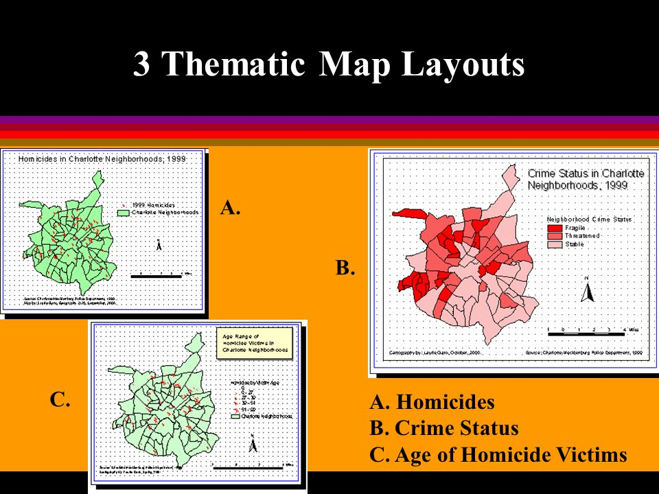 3 Thematic Map Layouts A. Homicides B. Crime Status C. Age of Homicide Victims A. B. C.