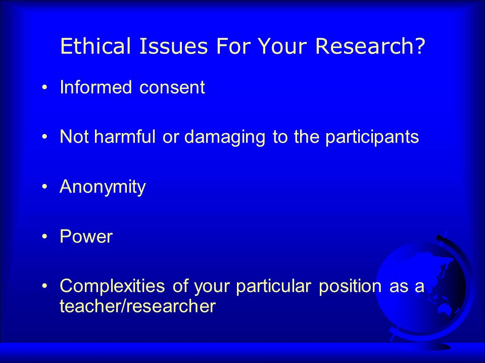 Ethical Issues For Your Research.