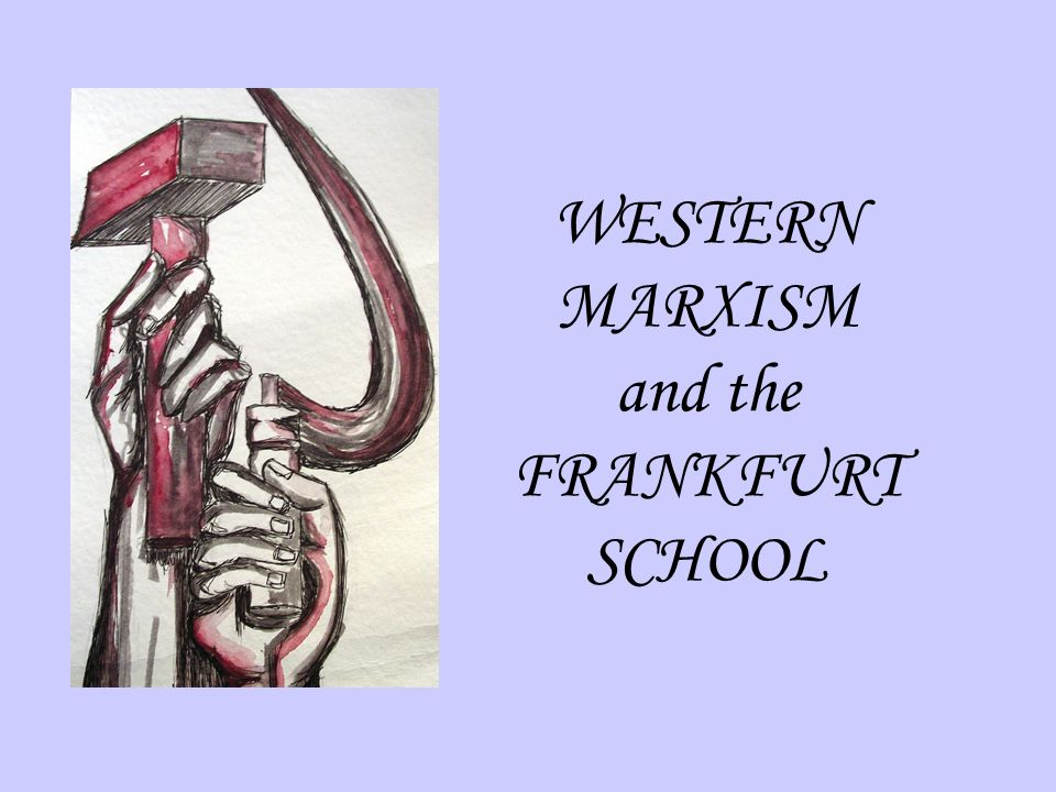WESTERN MARXISM and the FRANKFURT SCHOOL