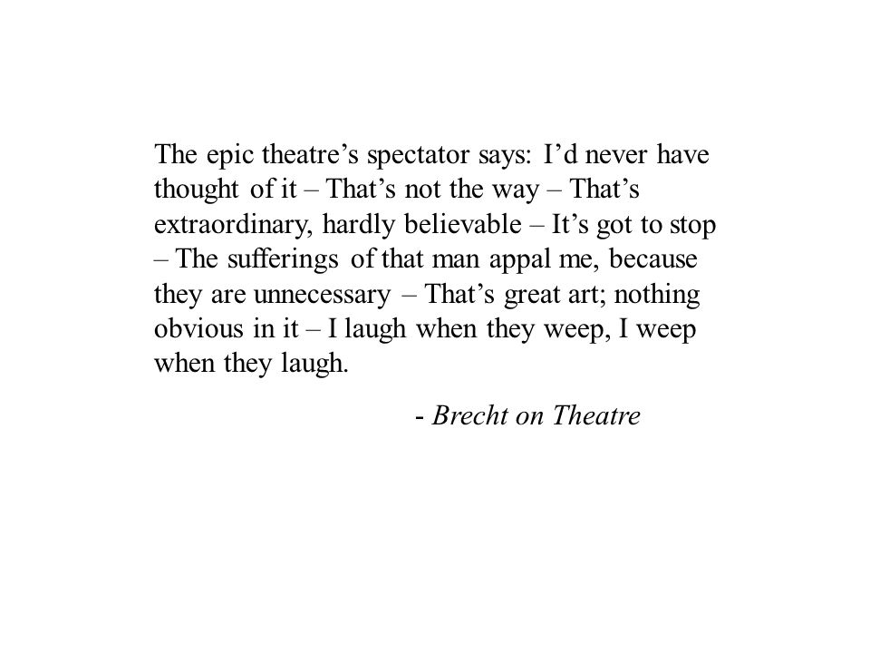 The epic theatres spectator says: Id never have thought of it – Thats not the way – Thats extraordinary, hardly believable – Its got to stop – The suf
