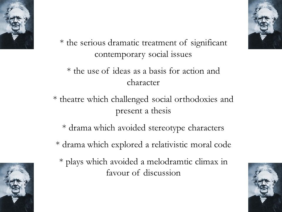 * the serious dramatic treatment of significant contemporary social issues * the use of ideas as a basis for action and character * theatre which chal