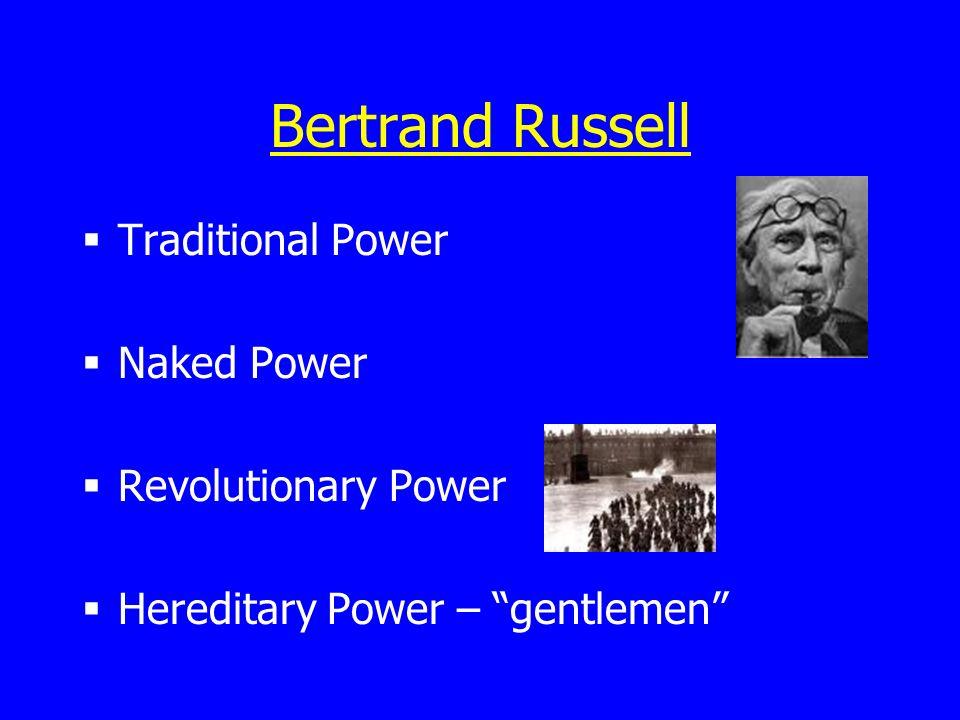Bertrand Russell Traditional Power Naked Power Revolutionary Power Hereditary Power – gentlemen