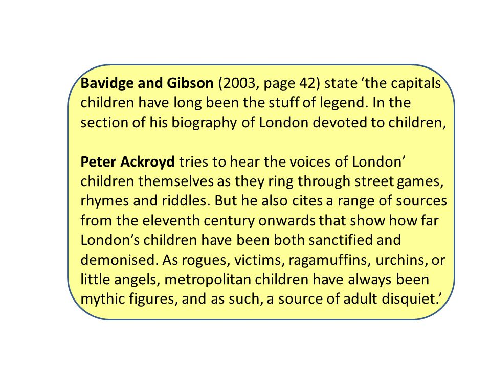 Bavidge and Gibson (2003, page 42) state the capitals children have long been the stuff of legend.