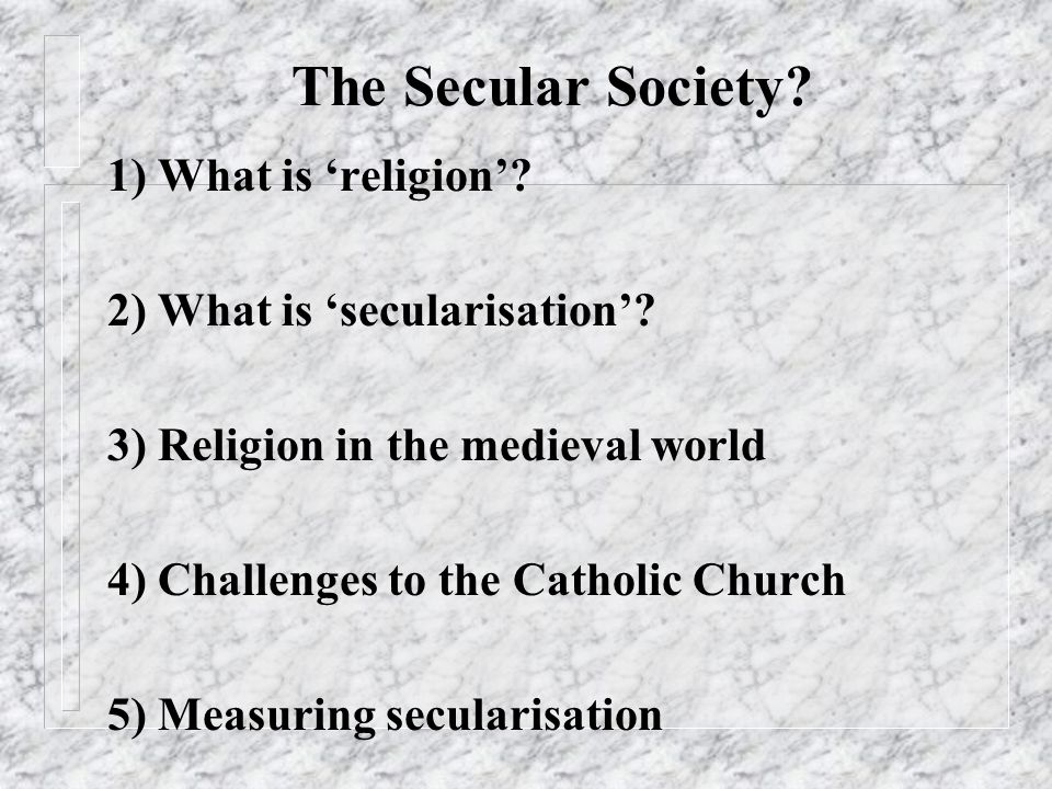 The Secular Society. 1) What is religion. 2) What is secularisation.
