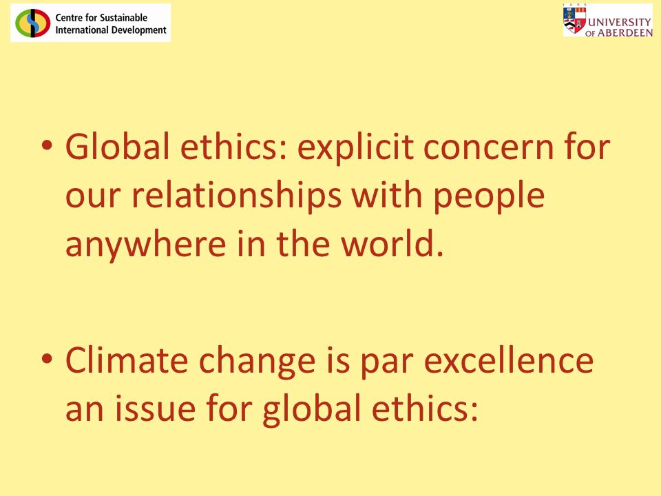 Global ethics: explicit concern for our relationships with people anywhere in the world.
