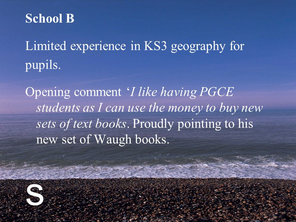 s School B Limited experience in KS3 geography for pupils.