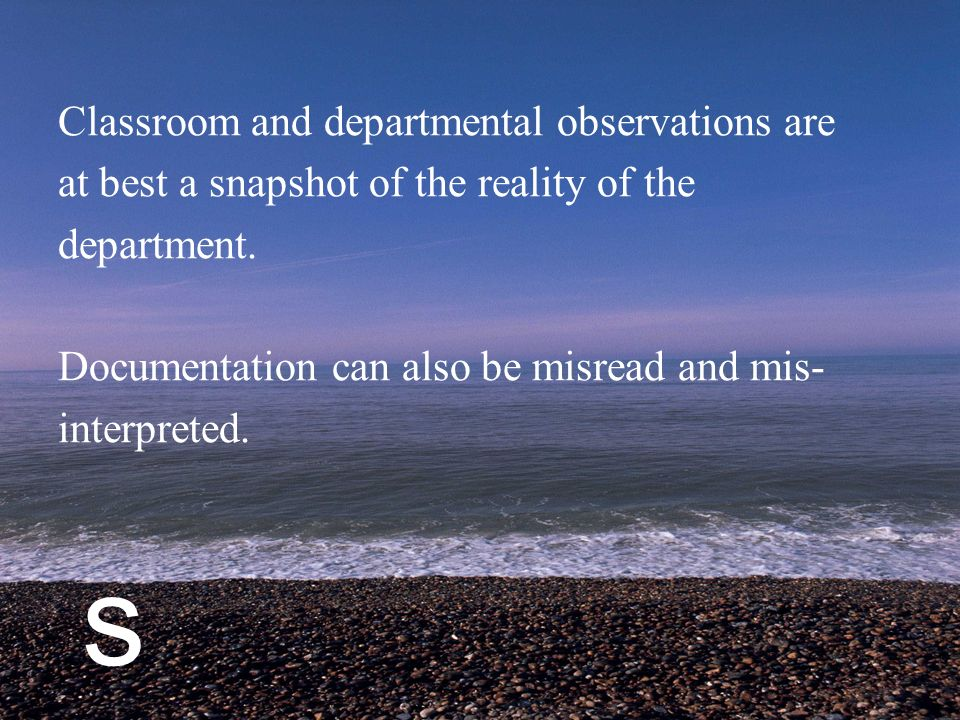 s Classroom and departmental observations are at best a snapshot of the reality of the department.
