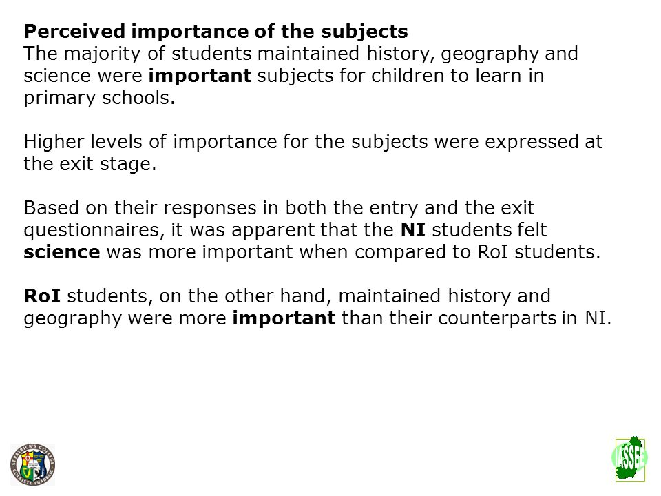Perceived importance of the subjects The majority of students maintained history, geography and science were important subjects for children to learn