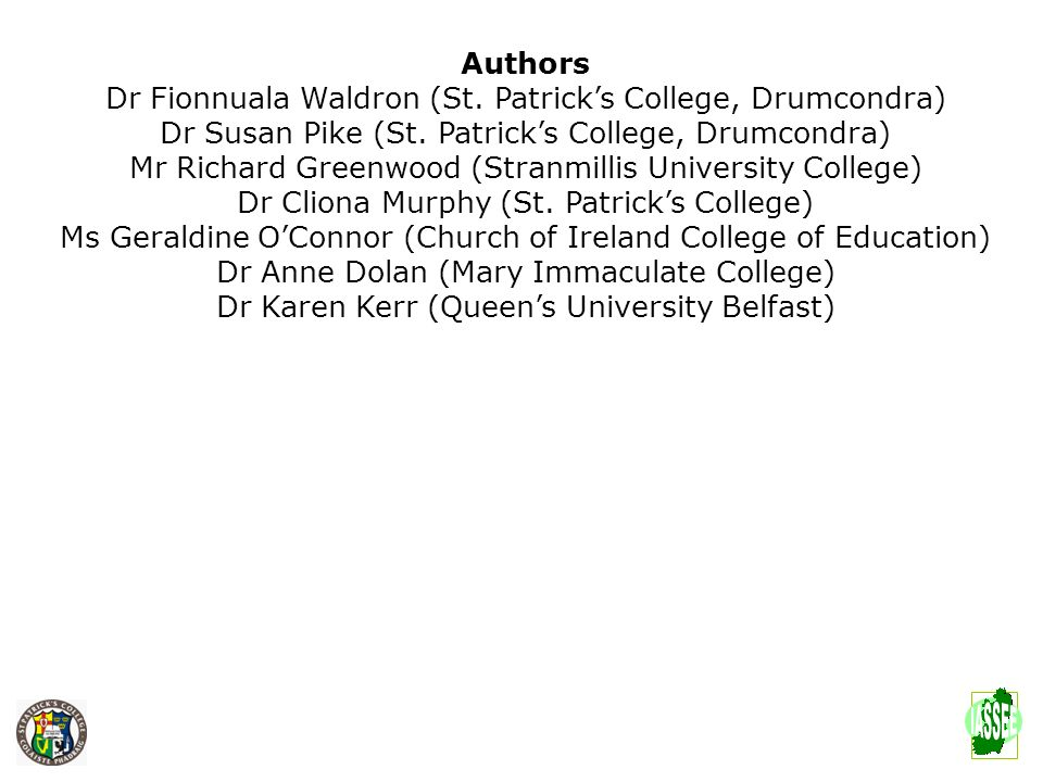 Authors Dr Fionnuala Waldron (St. Patricks College, Drumcondra) Dr Susan Pike (St. Patricks College, Drumcondra) Mr Richard Greenwood (Stranmillis Uni