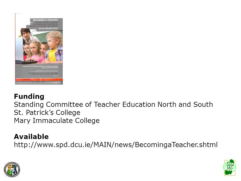 Funding Standing Committee of Teacher Education North and South St. Patricks College Mary Immaculate College Available http://www.spd.dcu.ie/MAIN/news