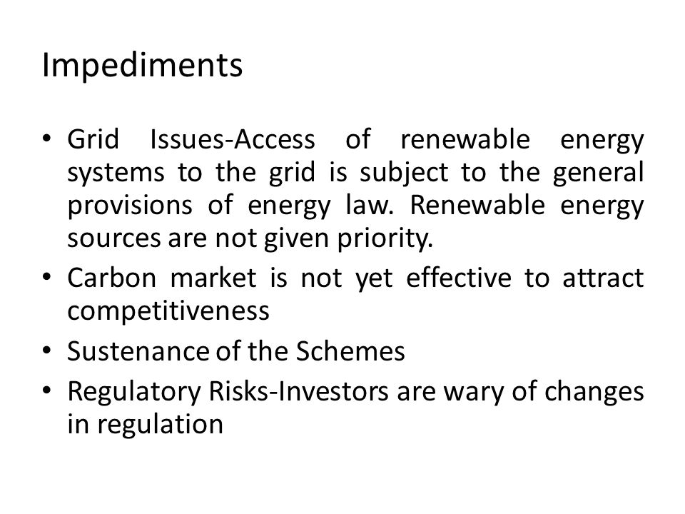 Impediments Grid Issues-Access of renewable energy systems to the grid is subject to the general provisions of energy law.